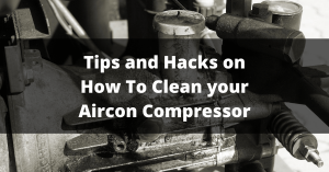 Tips and Hacks on How To Clean your Aircon Compressor