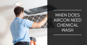 When Does Aircon Need Chemical Wash Guide